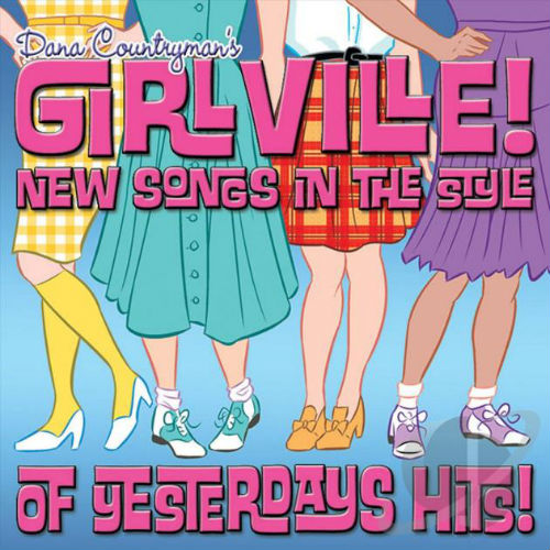 Dana Countrymans Girlville: New Songs In The Style Of Yesterdays Hits (2017)