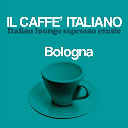 Il Caffe Italiano: Bologna (Italian Lounge Espresso Music) (2017)