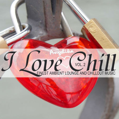 I Love Chill Vol.2 (Finest Ambient Lounge And Chillout Music) (2017)