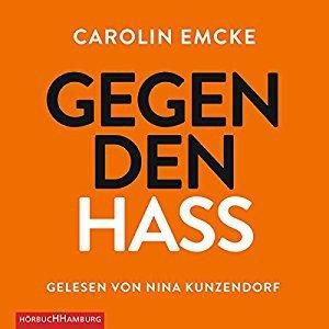 Carolin Emcke Gegen den Hass ungekuerzt