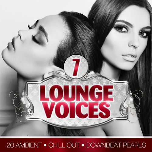 Lounge Voices Vol.7 (20 Ambient, Chill Out And Downbeat Pearls) (2017)