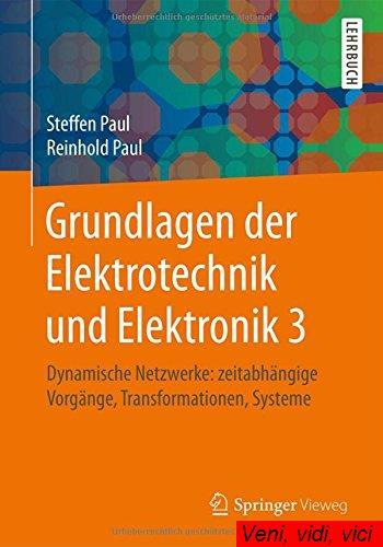 Grundlagen der Elektrotechnik und Elektronik 3 Dynamische Netzwerke zeitabhaengige Vorgaenge Transformationen Systeme