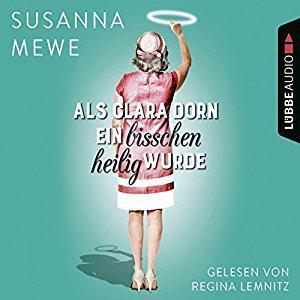 Susanna Mewe Als Clara Dorn ein bisschen heilig wurde