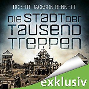 Robert Jackson Bennett Die goettlichen Staedte 1 Die Stadt der tausend Treppen ungekuerzt