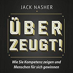 Jack Nasher Ueberzeugt Wie Sie Kompetenz zeigen und Menschen fuer sich gewinnen ungekuerzt