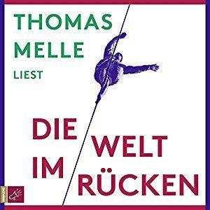 Thomas Melle Die Welt im Ruecken ungekuerzt