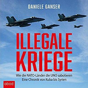 Daniele Ganser llegale Kriege Wie die Nato Laender die Uno sabotieren Eine Chronik von Kuba bis Syrien