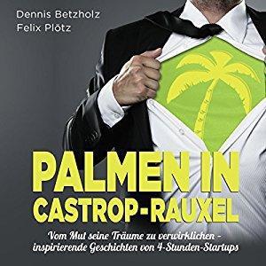 Felix Ploetz and Dennis Betzholz Palmen in Castrop Rauxel Vom Mut seine Traeume zu verwirklichen ungekuerzt