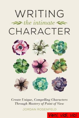 Writing the Intimate Character Create Unique Compelling Characters Through Mastery of Point of View