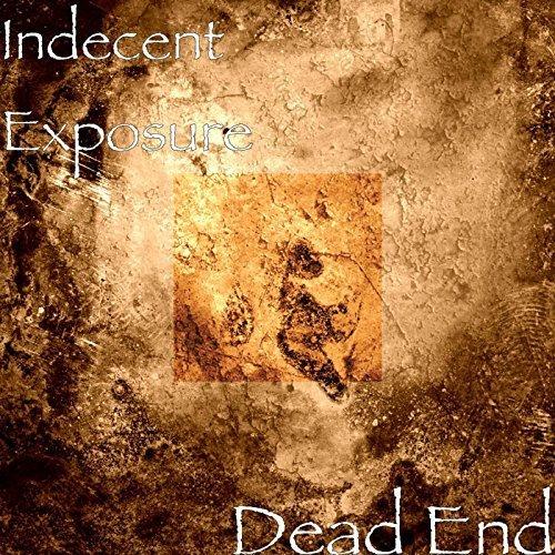 Indecent Exposure - Dead End (2017)