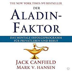 Jack Canfield and Mark Victor Hansen Der Aladdin Faktor Das mentale Erfolgsprogramm fuer Privatleben und Beruf ungekuerzt