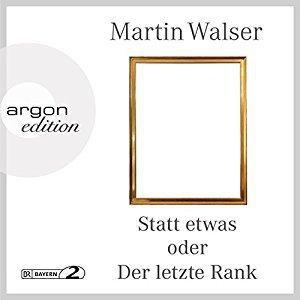Martin Walser Statt etwas oder Der letzte Rank ungekuerzt