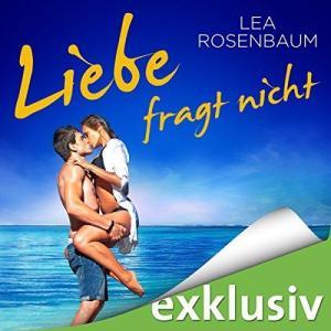 Lea Rosenbaum Liebe fragt nicht ungekuerzt