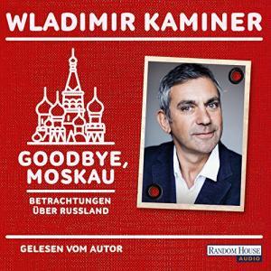 Wladimir Kaminer Goodbye Moskau Betrachtungen ueber Russland