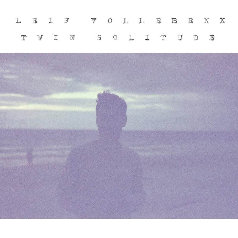 Leif Vollebekk - Twin Solitude (2017)