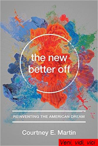 The New Better Off Reinventing the American Dream