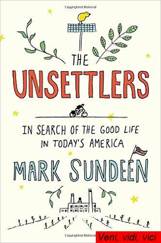 The Unsettlers In Search of the Good Life in Todays America