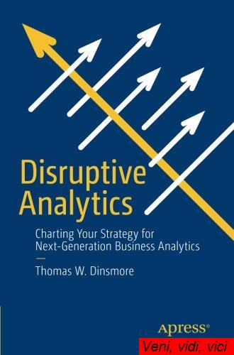 Disruptive Analytics Charting Your Strategy for Next Generation Business Analytics