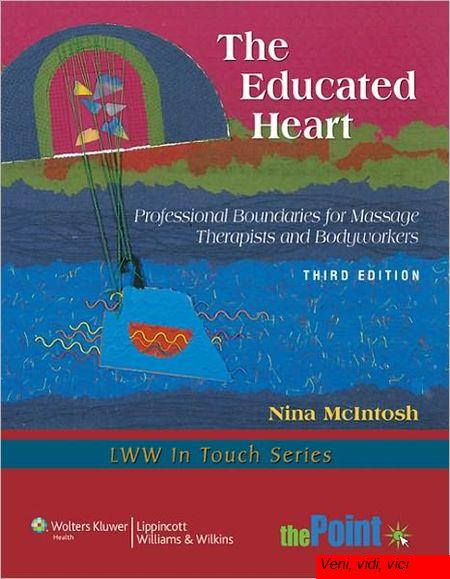 The Educated Heart Professional Boundaries for Massage Therapists and Bodyworkers 3rd Edition