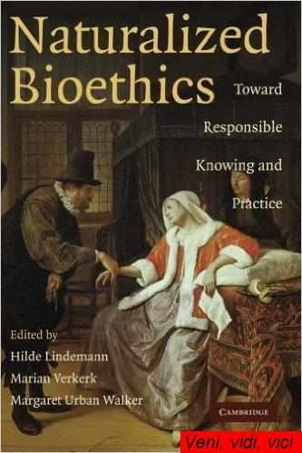 Naturalized Bioethics Toward Responsible Knowing and Practice