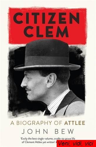Citizen Clem A Biography of Attlee