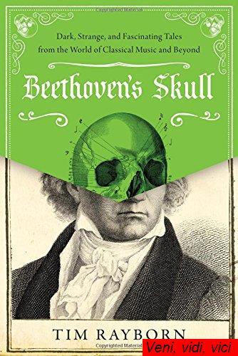 Beethovens Skull Dark Strange and Fascinating Tales from the World of Classical Music and Beyond
