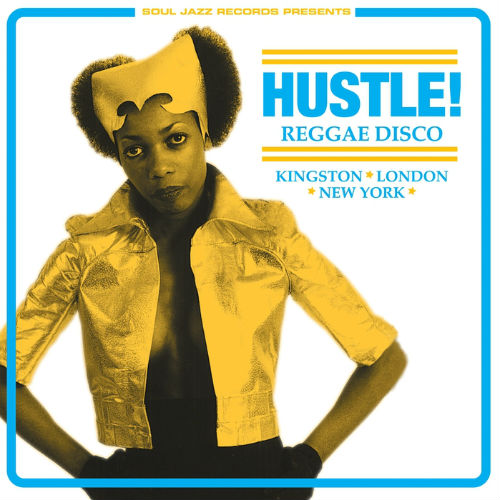 Soul Jazz Records Presents Hustle! Reggae Disco - Kingston, London, New York (2017)