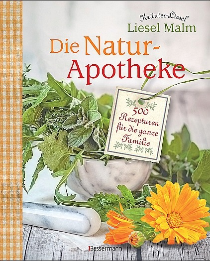 Die Natur Apotheke - 500 Rezepturen für die ganze Familie