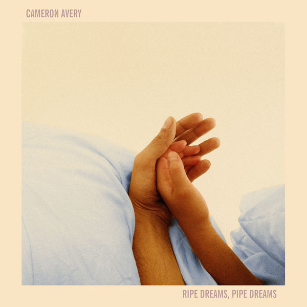 Cameron Avery - Ripe Dreams, Pipe Dreams (2017)
