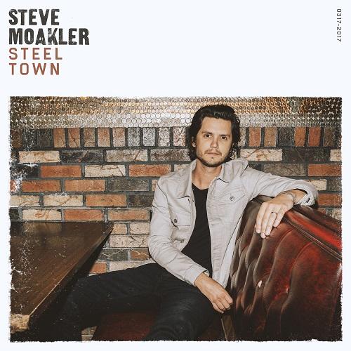 Steve Moakler - Steel Town (2017)