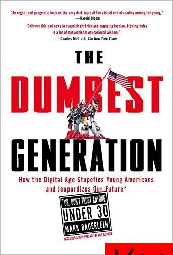 : The Dumbest Generation How the Digital Age Stupefies Young Americans and Jeopardizes Our Future