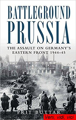 : Battleground Prussia The Assault on Germanys Eastern Front 1944 45