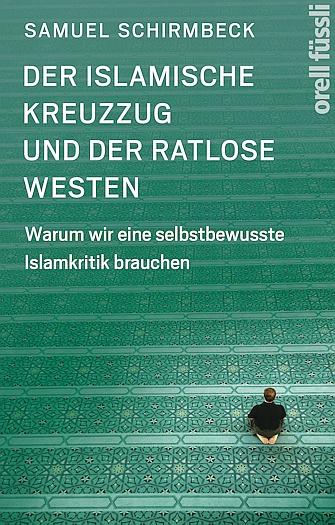 Der islamische Kreuzzug und der ratlose Westen - Warum wir eine selbstbewusste Islamkritik brauchen