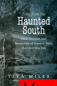 : Tales From the Haunted South Dark Tourism and Memories of Slavery From the Civil War Era