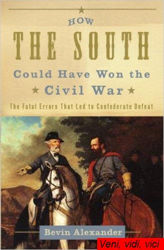 : How the South Could Have Won the Civil War The Fatal Errors That Led to Confederate Defeat