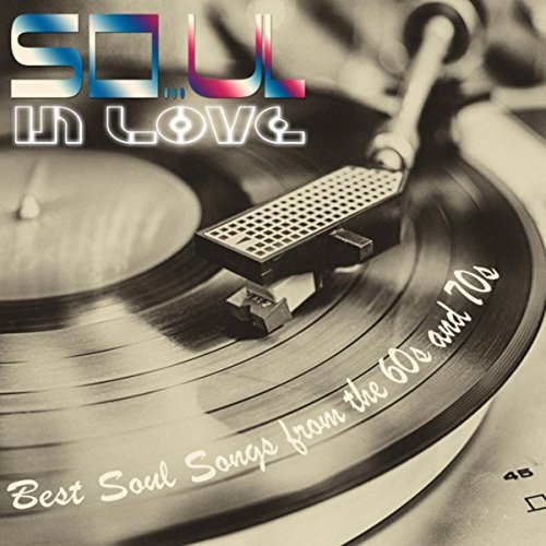 So...ul in Love! Best Soul Songs from the 60s and 70s (Original Versions) (2017)