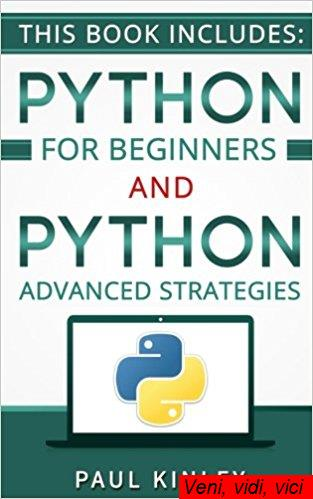 Python.2.Books.in.1.Python.for.Beginners.and.Python.Advanced.Strategies.Learn.Python.in.12.hours