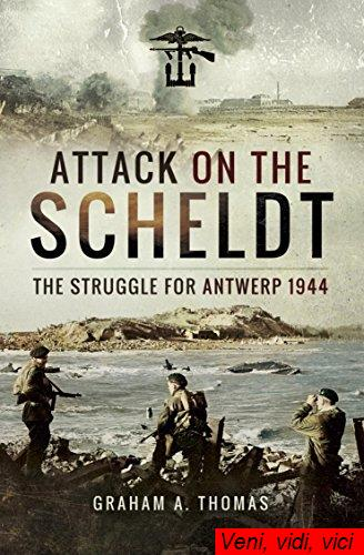 Attack on the Scheldt The Struggle for Antwerp 1944