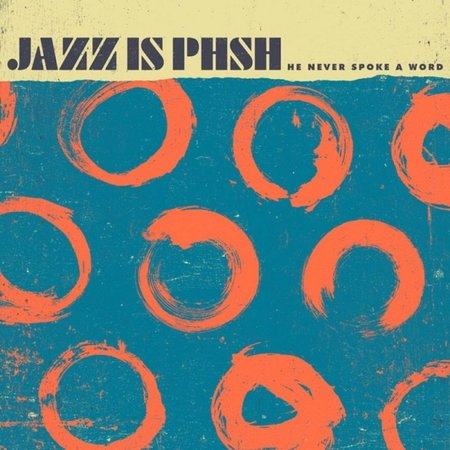 Jazz Is Phsh - He Never Spoke A Word (2017)