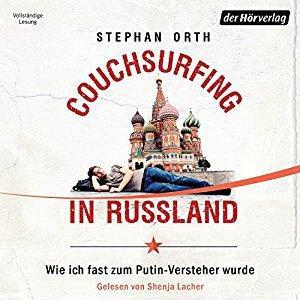 Stephan Orth Couchsurfing in Russland Wie ich fast zum Putin Versteher wurde ungekuerzt