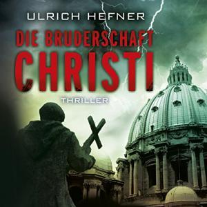 Ulrich Hefner Die Bruderschaft Christi ungekuerzt