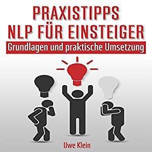 Uwe Klein Praxistipps Nlp fuer Einsteiger Grundlagen und praktische Umsetzung ungekuerzt
