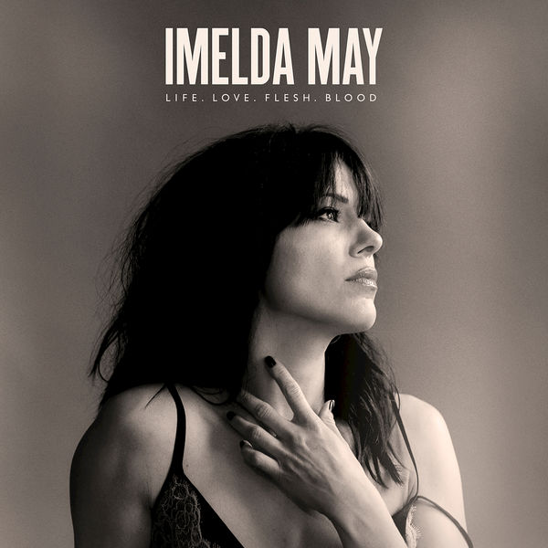 Imelda May - Life Love Flesh Blood (2017)