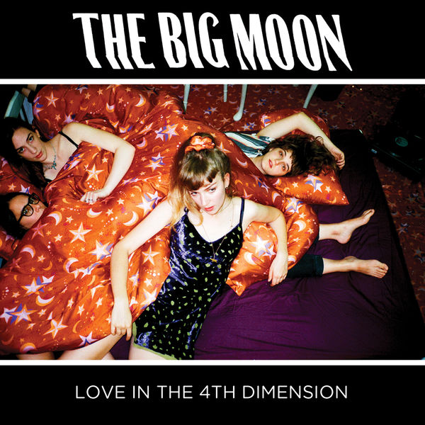 The Big Moon - Love in the 4th Dimension (2017)