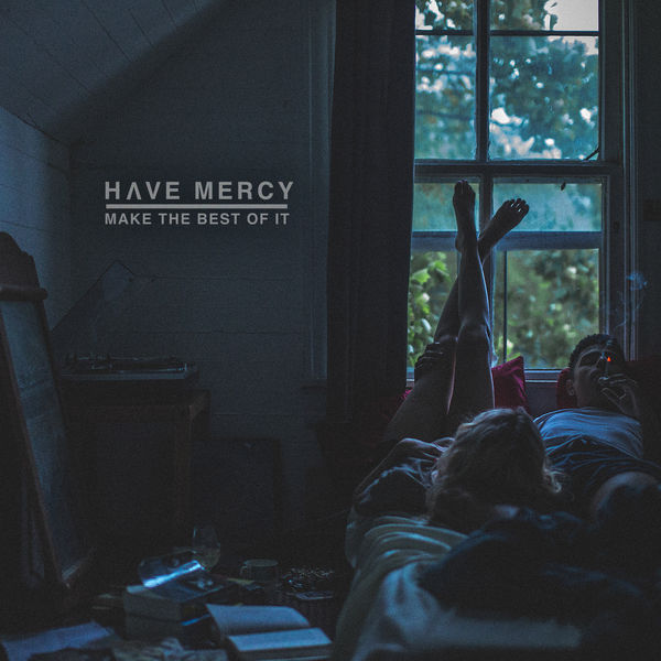 Have Mercy - Make The Best Of It (2017)