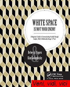 White Space Is Nrt Your Enemy A Beginners Guide to Communicating Visually Through Graphic Web und Multimedia Design