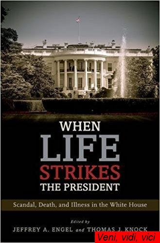When Life Strikes the President Scandal Death and Illness in the White House