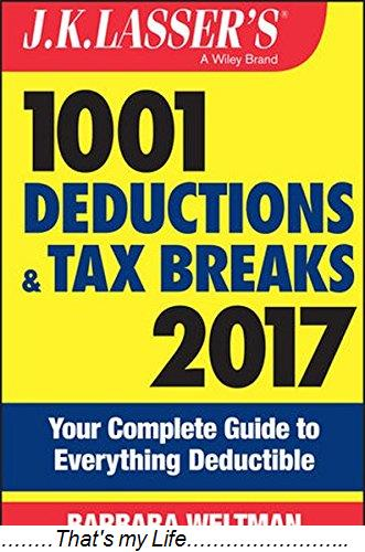 J.K.Lassers.1001.Deductions.and.Tax.Breaks.2017.Your.Complete.Guide.to.Everything.Deductible