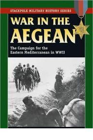 War.in.the.Aegean.The.campaign.for.the.Eastern.Mediterranean.in.World.War.II