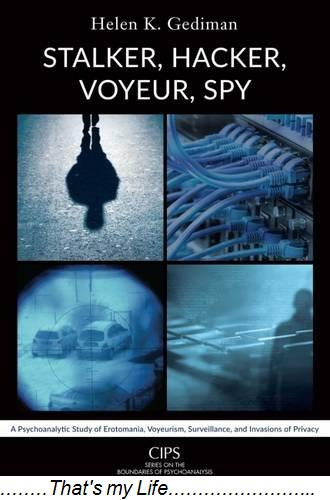 Stalker.Hacker.Voyeur.Spy.A.Psychoanalytic.Study.of.Erotomania.Voyeurism.Surveillance.and.Invasions.of.Privacy